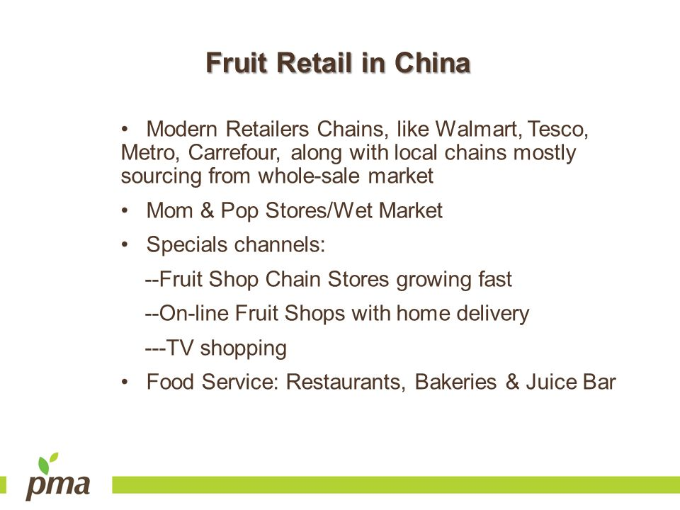 Fruit Retail in China Modern Retailers Chains, like Walmart, Tesco, Metro, Carrefour, along with local chains mostly sourcing from whole-sale market M