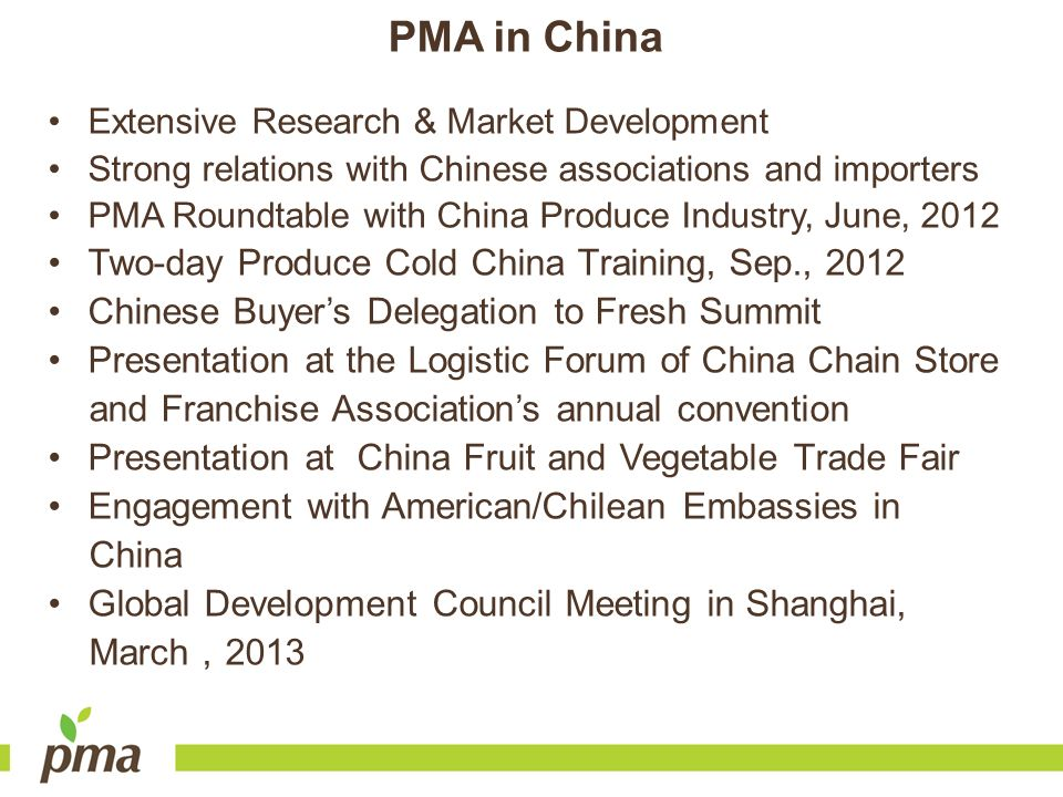 PMA in China Extensive Research & Market Development Strong relations with Chinese associations and importers PMA Roundtable with China Produce Indust