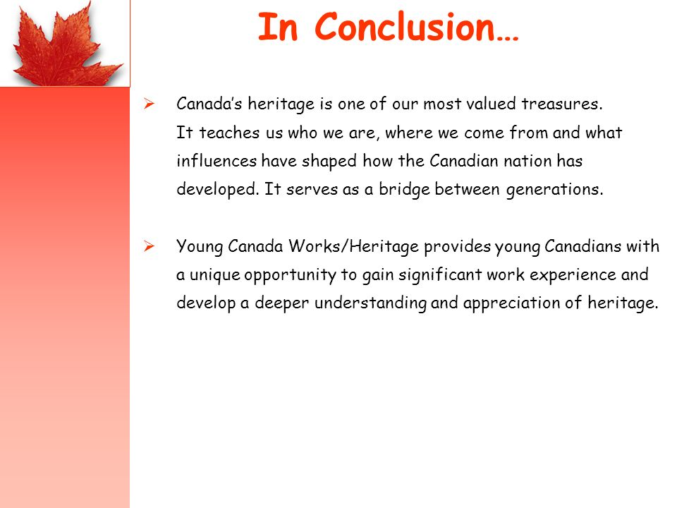 In Conclusion… Canadas heritage is one of our most valued treasures.