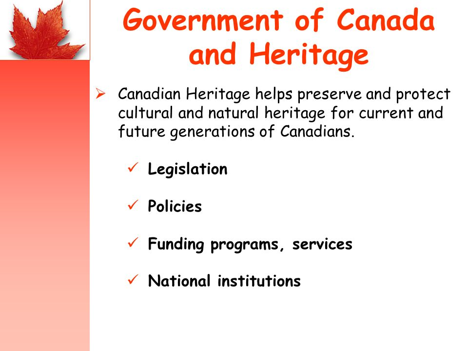 Government of Canada and Heritage Canadian Heritage helps preserve and protect cultural and natural heritage for current and future generations of Can