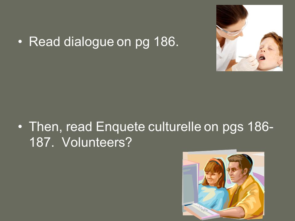 Read dialogue on pg 186. Then, read Enquete culturelle on pgs 186- 187. Volunteers?