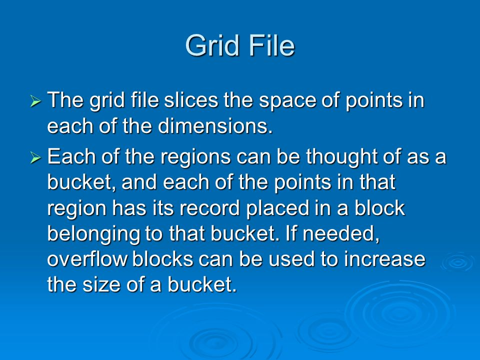 Grid File The grid file slices the space of points in each of the dimensions.