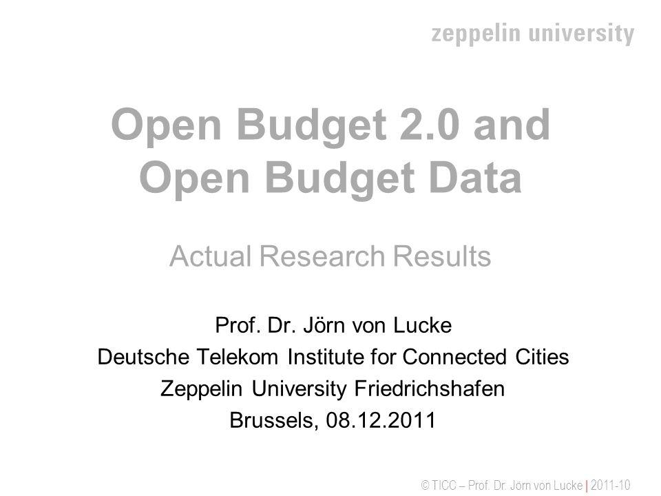 © TICC – Prof. Dr. Jörn von Lucke | 2011-10 Open Budget 2.0 and Open Budget Data Actual Research Results Prof. Dr. Jörn von Lucke Deutsche Telekom Ins