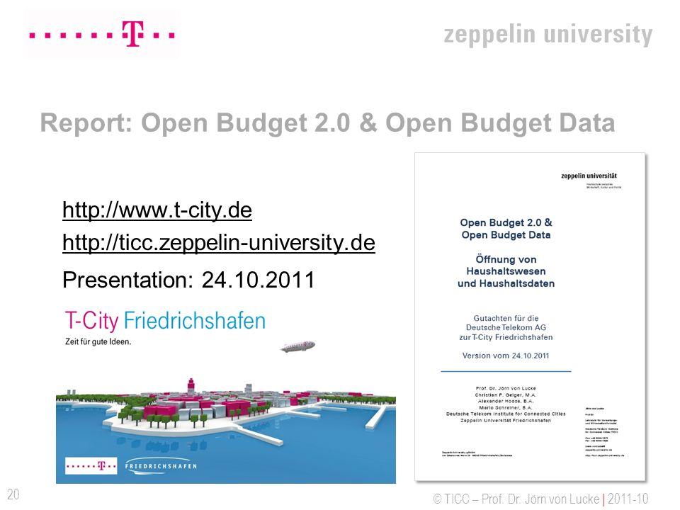 © TICC – Prof. Dr. Jörn von Lucke | 2011-10 Report: Open Budget 2.0 & Open Budget Data http://www.t-city.de http://ticc.zeppelin-university.de Present