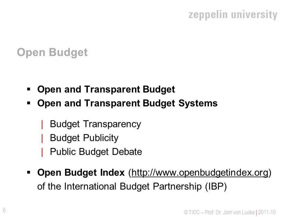 © TICC – Prof. Dr. Jörn von Lucke | 2011-10 Open Budget Open and Transparent Budget Open and Transparent Budget Systems |Budget Transparency |Budget P