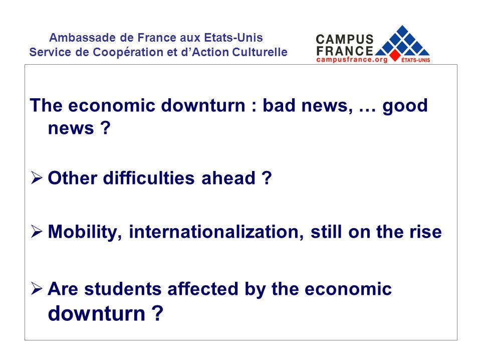 Ambassade de France aux Etats-Unis Service de Coopération et dAction Culturelle The economic downturn : bad news, … good news ? Other difficulties ahe