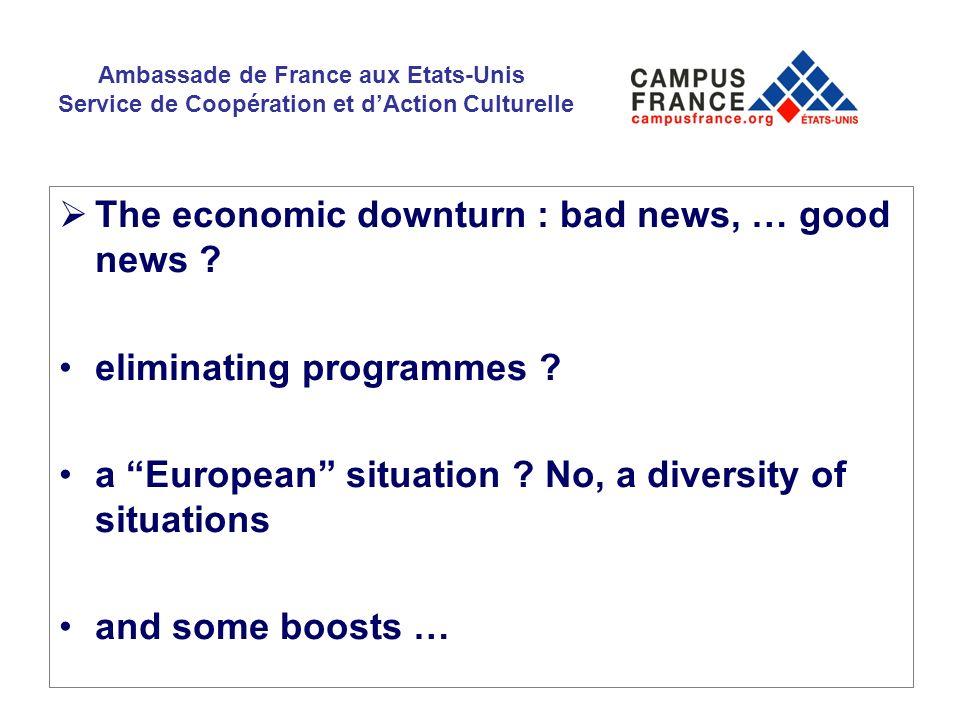 Ambassade de France aux Etats-Unis Service de Coopération et dAction Culturelle The economic downturn : bad news, … good news ? eliminating programmes