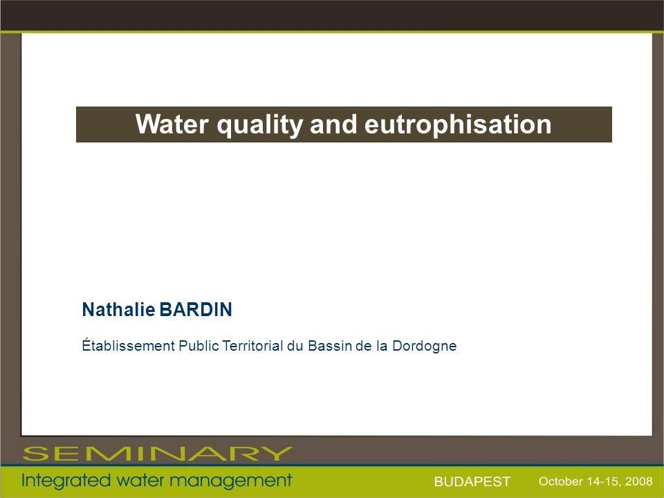 Nathalie BARDIN Établissement Public Territorial du Bassin de la Dordogne Water quality and eutrophisation