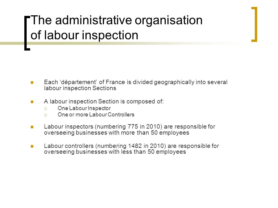 The administrative organisation of labour inspection Each département of France is divided geographically into several labour inspection Sections A la