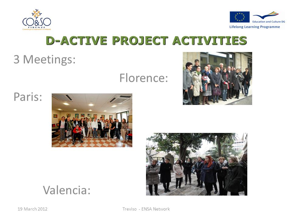 D-ACTIVE PROJECT ACTIVITIES 3 Meetings: Florence: Paris: Valencia: 19 March 2012Treviso - ENSA Network