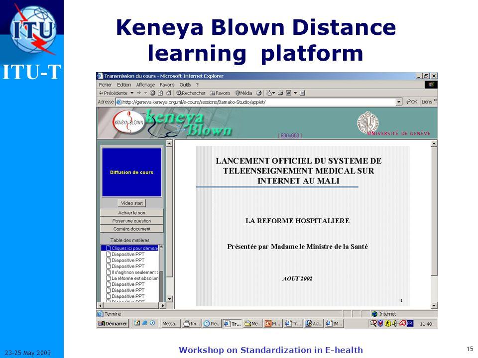 ITU-T 15 23-25 May 2003 Workshop on Standardization in E-health Keneya Blown Distance learning platform