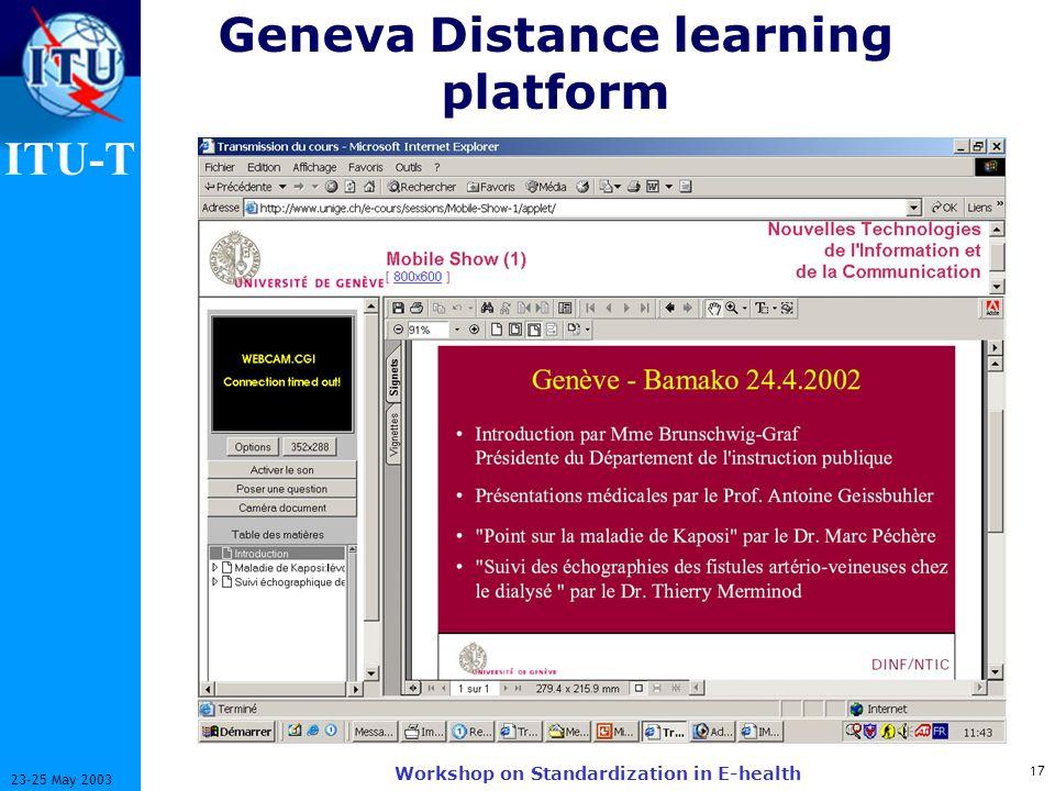 ITU-T 17 23-25 May 2003 Workshop on Standardization in E-health Geneva Distance learning platform