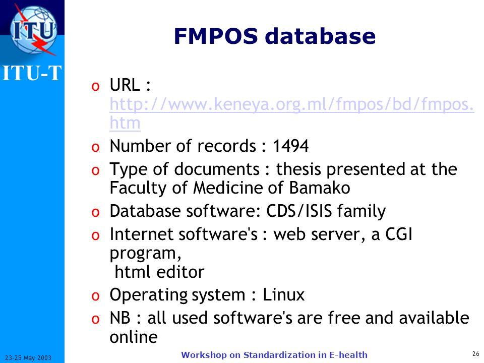 ITU-T 26 23-25 May 2003 Workshop on Standardization in E-health FMPOS database o URL : http://www.keneya.org.ml/fmpos/bd/fmpos.