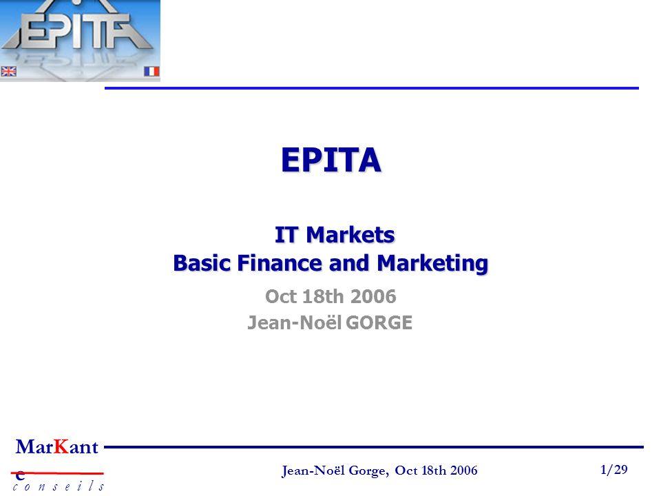 Page 1 Jean-Noël Gorge 3 mai 1999 1/58 MarKant e c o n s e i l s Jean-Noël Gorge, Oct 18th 2006 1/29 EPITA IT Markets Basic Finance and Marketing Oct