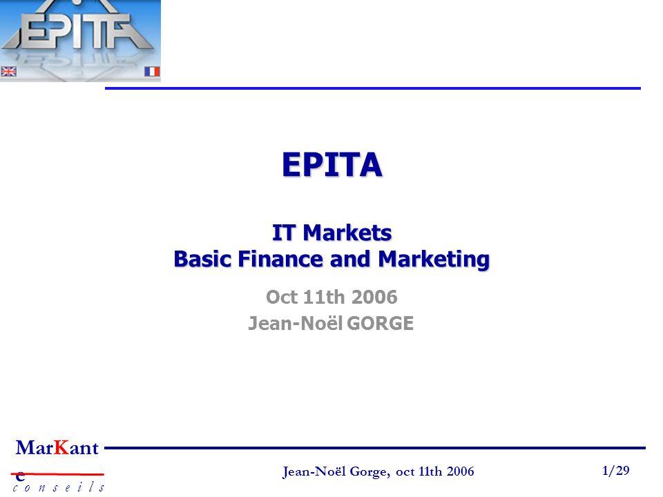 Page 1 Jean-Noël Gorge 3 mai 1999 1/58 MarKant e c o n s e i l s Jean-Noël Gorge, oct 11th 2006 1/29 EPITA IT Markets Basic Finance and Marketing Oct
