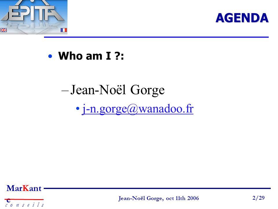 Page 2 Jean-Noël Gorge 3 mai 1999 2/58 MarKant e c o n s e i l s Jean-Noël Gorge, oct 11th 2006 2/29AGENDA Who am I ?: –Jean-Noël Gorge j-n.gorge@wana