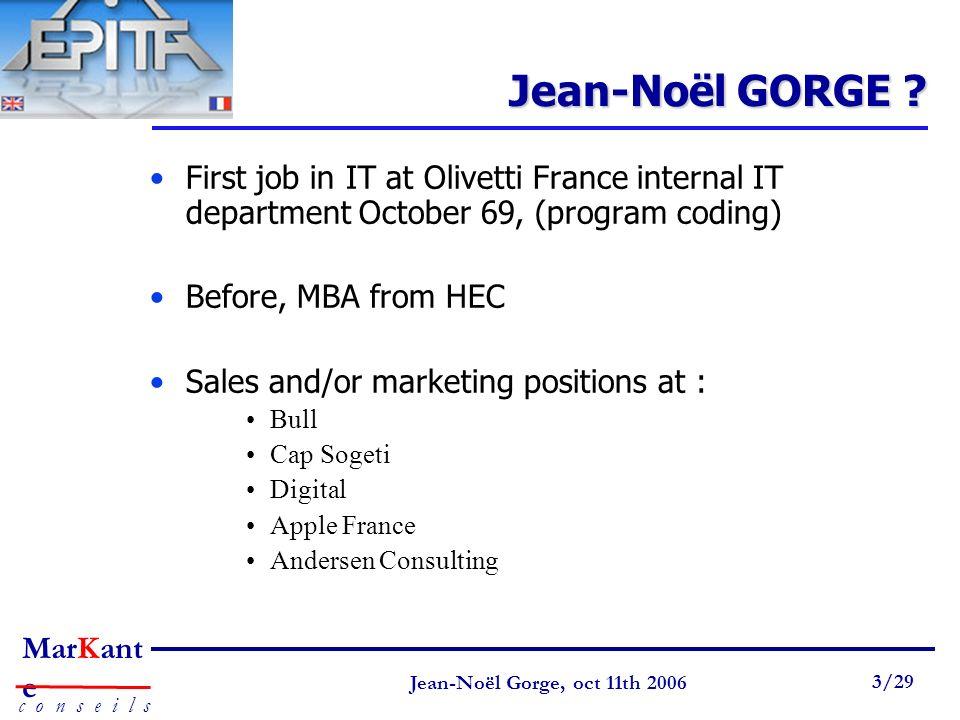 Page 3 Jean-Noël Gorge 3 mai 1999 3/58 MarKant e c o n s e i l s Jean-Noël Gorge, oct 11th 2006 3/29 Jean-Noël GORGE ? First job in IT at Olivetti Fra