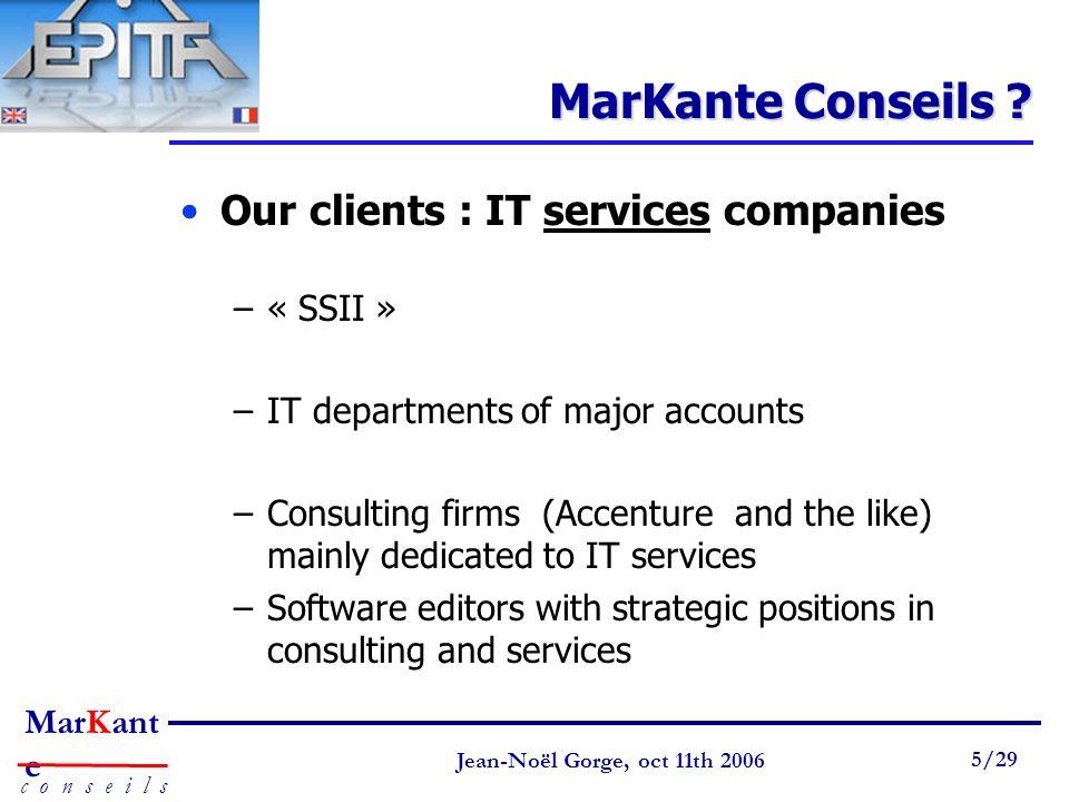 Page 5 Jean-Noël Gorge 3 mai 1999 5/58 MarKant e c o n s e i l s Jean-Noël Gorge, oct 11th 2006 5/29 MarKante Conseils ? Our clients : IT services com