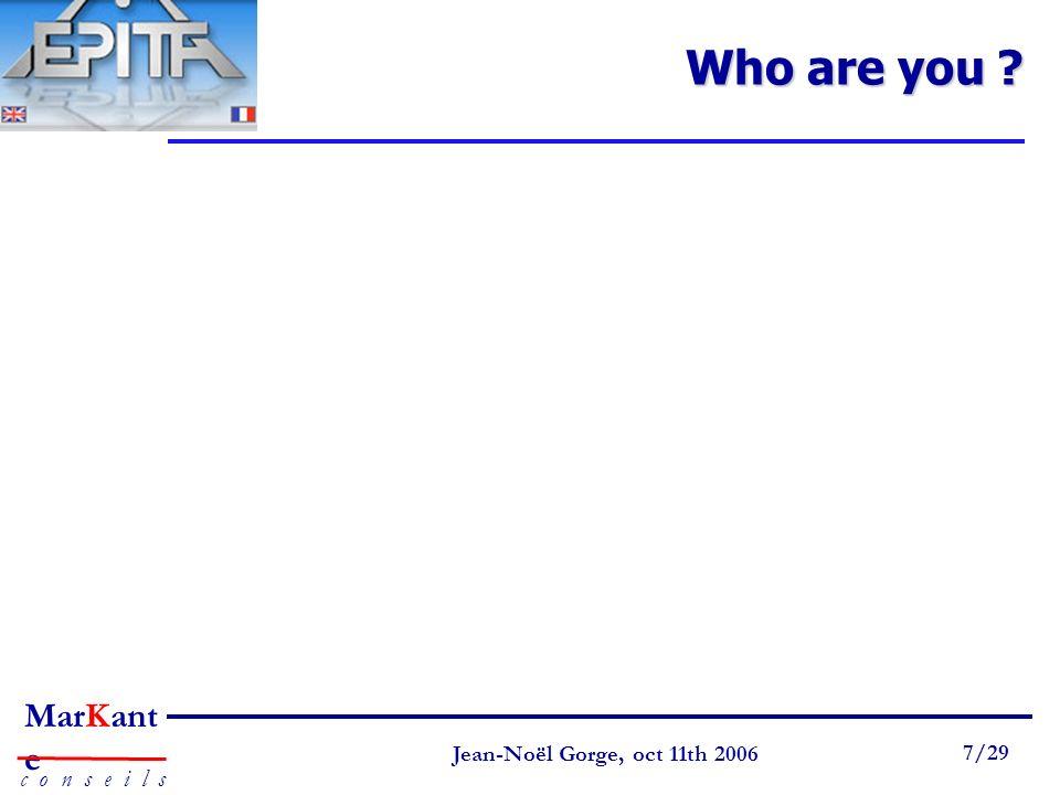 Page 7 Jean-Noël Gorge 3 mai 1999 7/58 MarKant e c o n s e i l s Jean-Noël Gorge, oct 11th 2006 7/29 Who are you ?