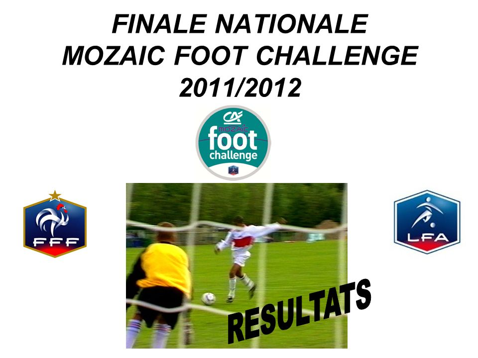 FINALE NATIONALE MOZAIC FOOT CHALLENGE 2011/2012
