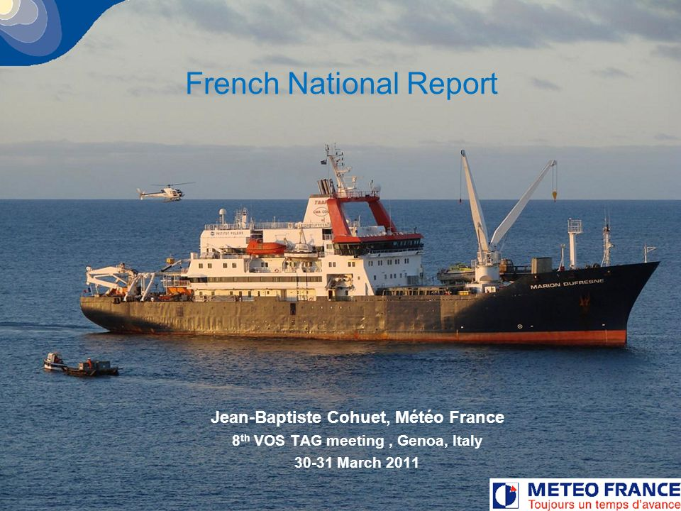 1 French National Report Jean-Baptiste Cohuet, Météo France 8 th VOS TAG meeting, Genoa, Italy 30-31 March 2011