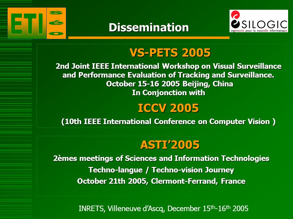 INRETS, Villeneuve dAscq, December 15 th -16 th 2005 Dissemination VS-PETS 2005 VS-PETS nd Joint IEEE International Workshop on Visual Surveillance and Performance Evaluation of Tracking and Surveillance.