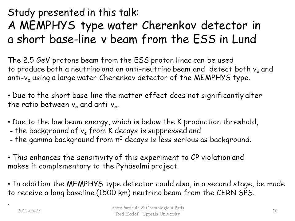 2012-06-25 AstroParticule & Cosmologie à Paris Tord Ekelöf Uppsala University 10 Study presented in this talk: A MEMPHYS type water Cherenkov detector