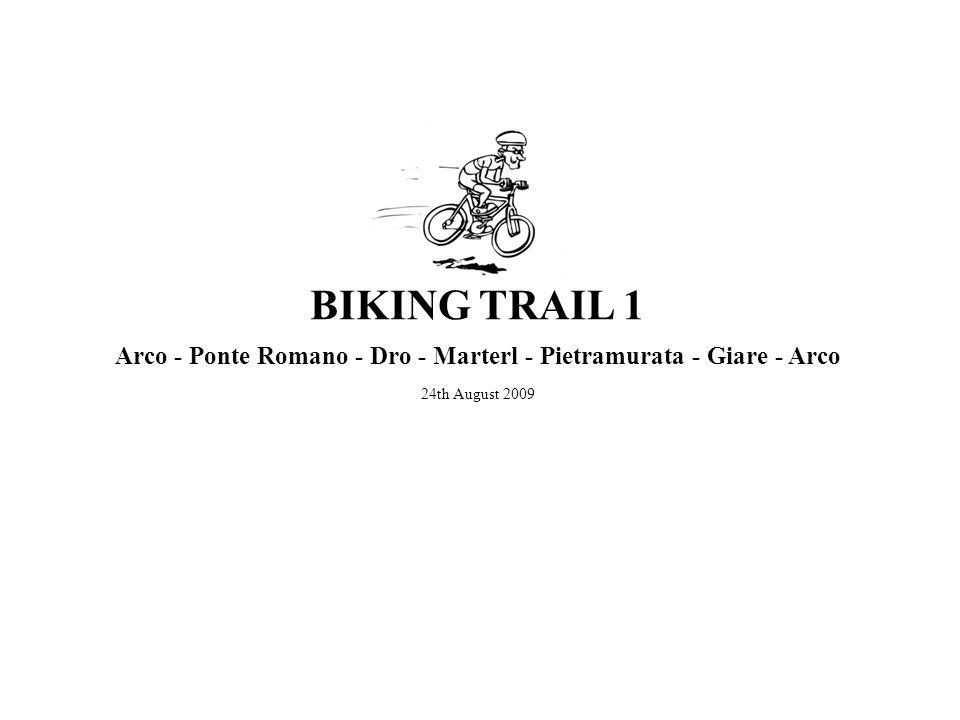 Arco - Ponte Romano - Dro - Marterl - Pietramurata - Giare - Arco 24th August 2009 BIKING TRAIL 1