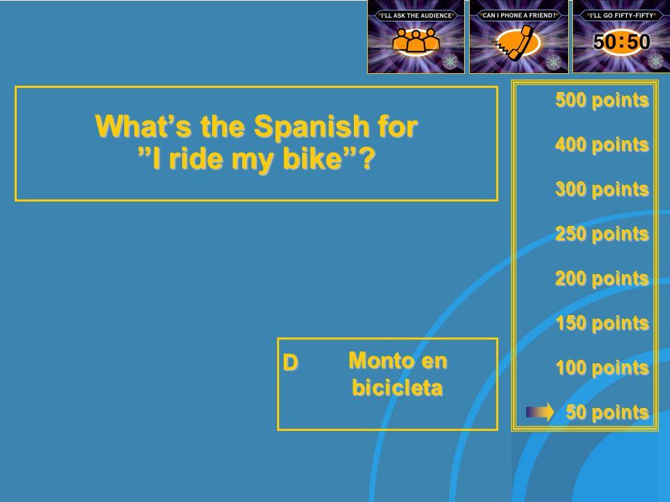 500 points 400 points 300 points 250 points 200 points 150 points 100 points 50 points Whats the spanish forI ride my bike.