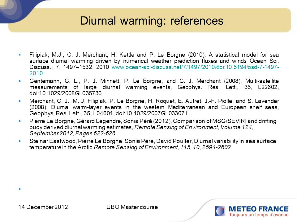 14 December 2012UBO Master course Diurnal warming: references Filipiak, M.J., C. J. Merchant, H. Kettle and P. Le Borgne (2010). A statistical model f