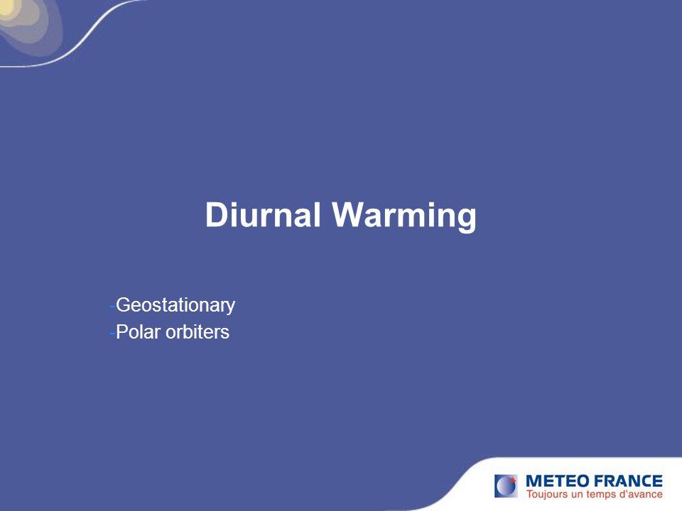 Diurnal Warming -Geostationary -Polar orbiters