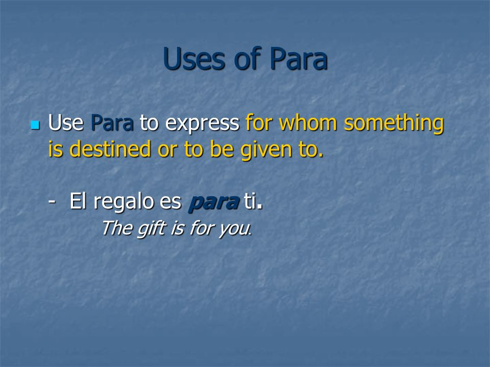 Uses of Para Use Para to express for whom something is destined or to be given to.