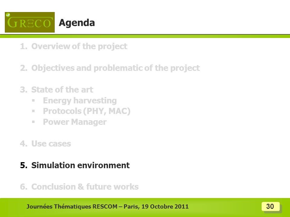 30 Journées Thématiques RESCOM – Paris, 19 Octobre 2011 Agenda 1.Overview of the project 2.Objectives and problematic of the project 3.State of the ar