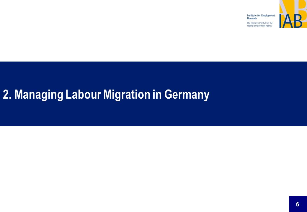 6 2. Managing Labour Migration in Germany