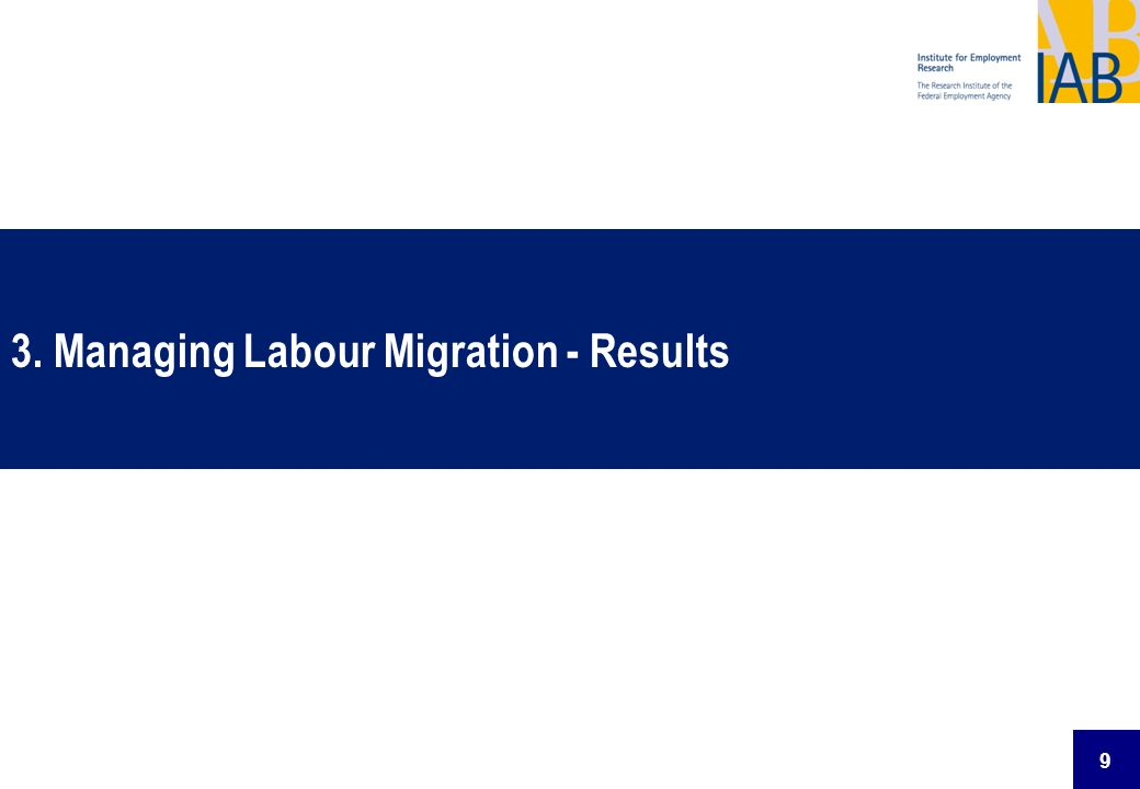 9 3. Managing Labour Migration - Results