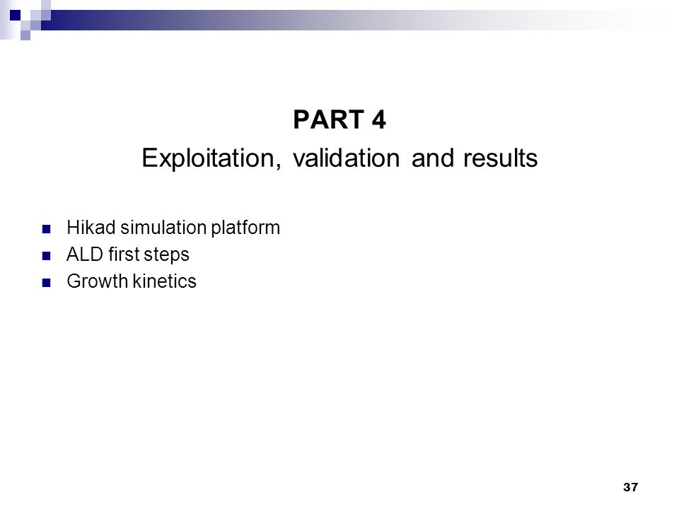 37 PART 4 Exploitation, validation and results Hikad simulation platform ALD first steps Growth kinetics