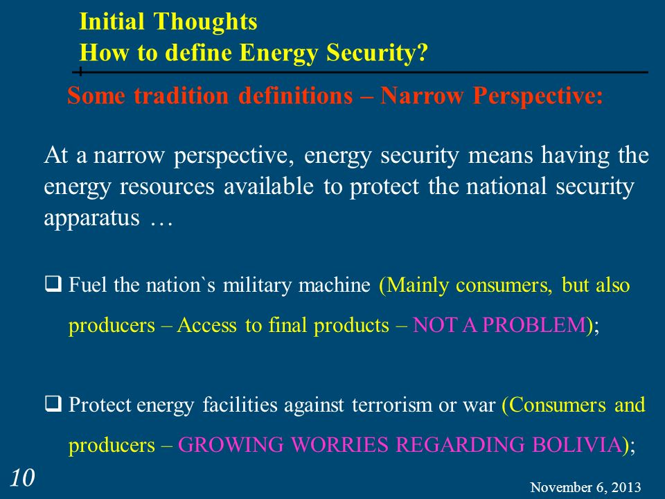 Initial Thoughts How to define Energy Security? November 6, 2013 10 Some tradition definitions – Narrow Perspective: At a narrow perspective, energy s