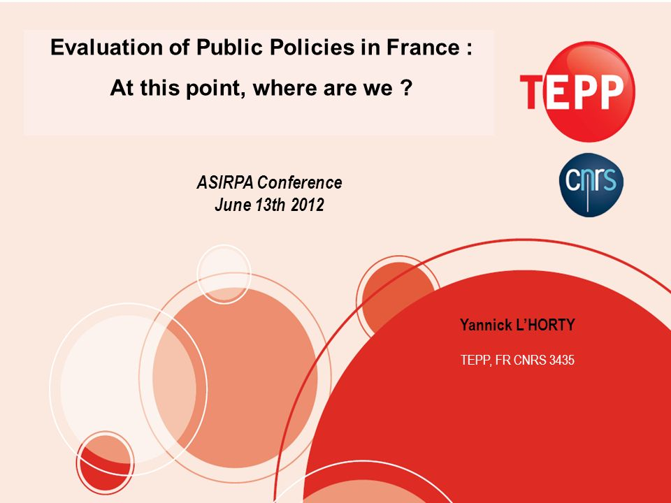 Yannick LHORTY TEPP, FR CNRS 3435 Evaluation of Public Policies in France : At this point, where are we .