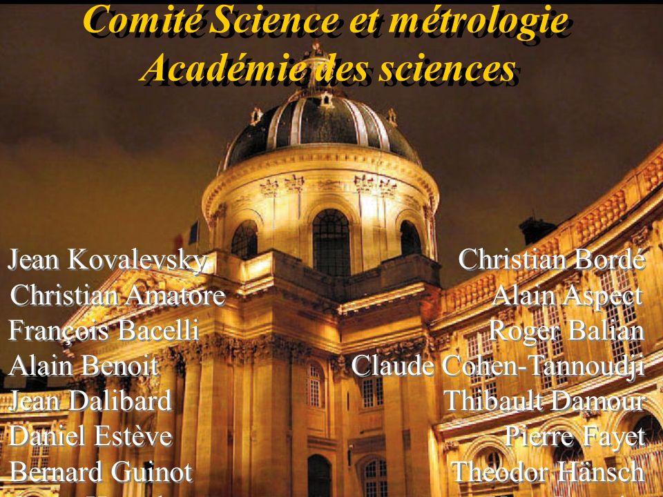 Comité Science et métrologie Académie des sciences Comité Science et métrologie Académie des sciences Jean Kovalevsky Christian Bordé Christian Amator