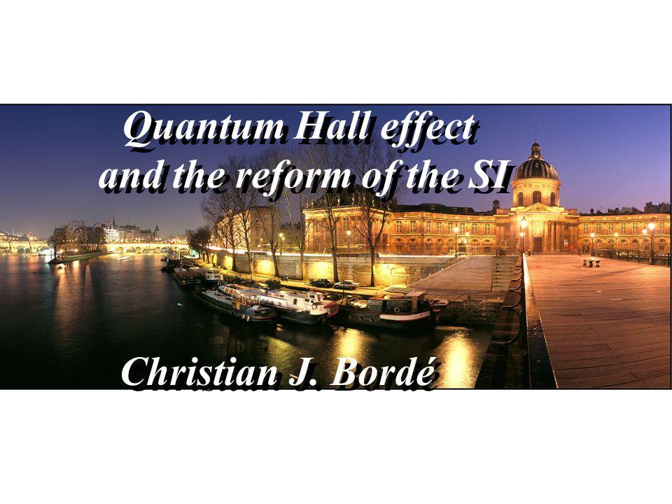Quantum Hall effect and the reform of the SI Quantum Hall effect and the reform of the SI Christian J. Bordé Christian J. Bordé