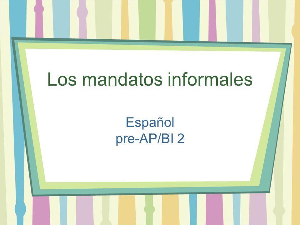 Los mandatos informales Español pre-AP/BI 2