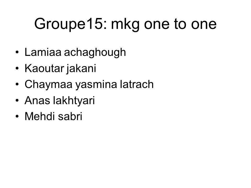 Groupe15: mkg one to one Lamiaa achaghough Kaoutar jakani Chaymaa yasmina latrach Anas lakhtyari Mehdi sabri