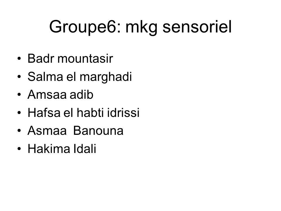 Groupe6: mkg sensoriel Badr mountasir Salma el marghadi Amsaa adib Hafsa el habti idrissi Asmaa Banouna Hakima Idali