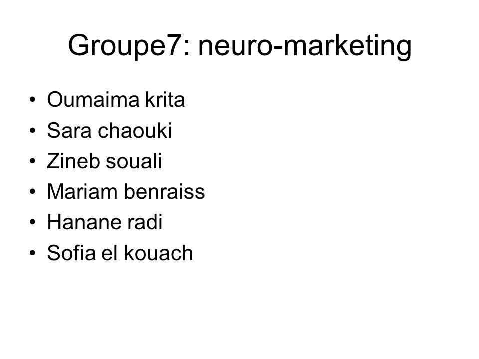 Groupe7: neuro-marketing Oumaima krita Sara chaouki Zineb souali Mariam benraiss Hanane radi Sofia el kouach