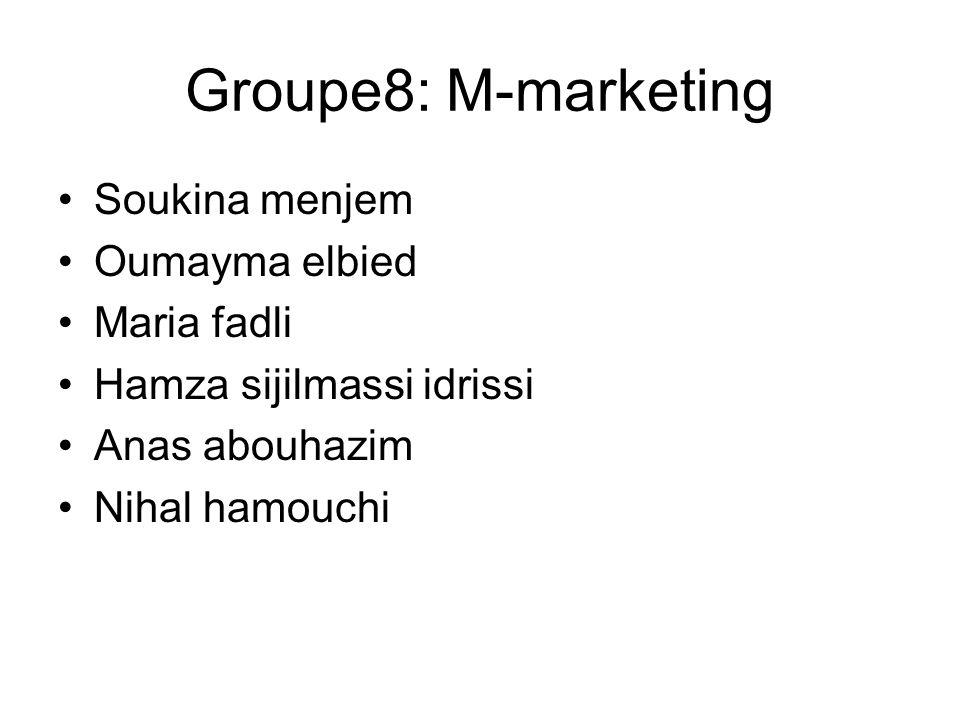 Groupe8: M-marketing Soukina menjem Oumayma elbied Maria fadli Hamza sijilmassi idrissi Anas abouhazim Nihal hamouchi