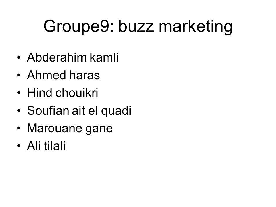 Groupe9: buzz marketing Abderahim kamli Ahmed haras Hind chouikri Soufian ait el quadi Marouane gane Ali tilali