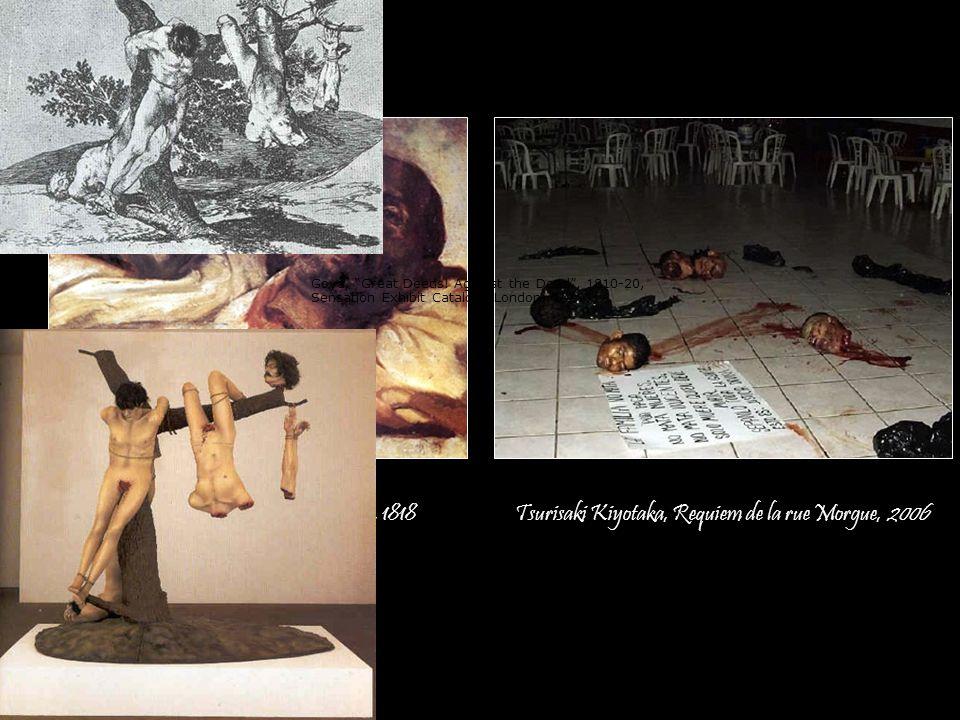 Tsurisaki Kiyotaka, Requiem de la rue Morgue, 2006 Théodore Géricault, Têtes suppliciées, 1818 Goya, Great Deeds! Against the Dead, 1810-20, Sensation
