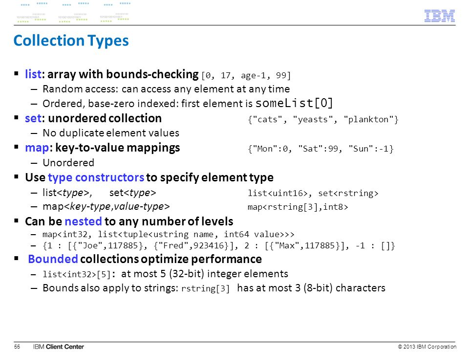Collection Types list: array with bounds-checking [0, 17, age-1, 99] – Random access: can access any element at any time – Ordered, base-zero indexed: