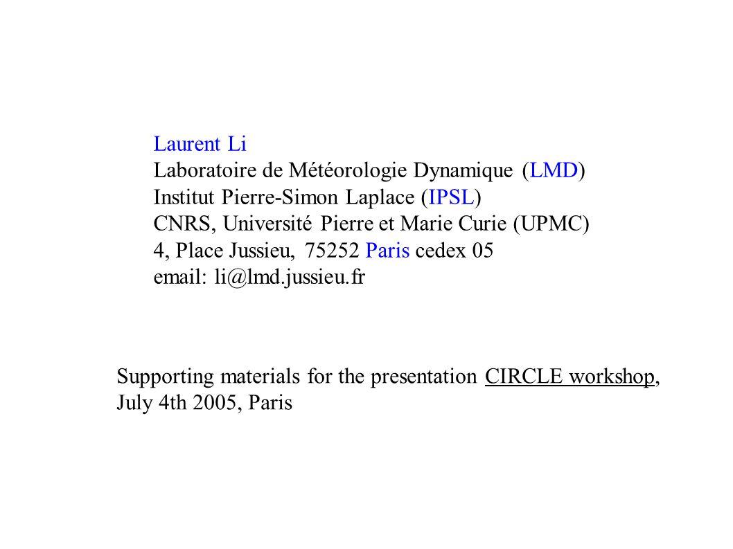 Laurent Li Laboratoire de Météorologie Dynamique (LMD) Institut Pierre-Simon Laplace (IPSL) CNRS, Université Pierre et Marie Curie (UPMC) 4, Place Jus