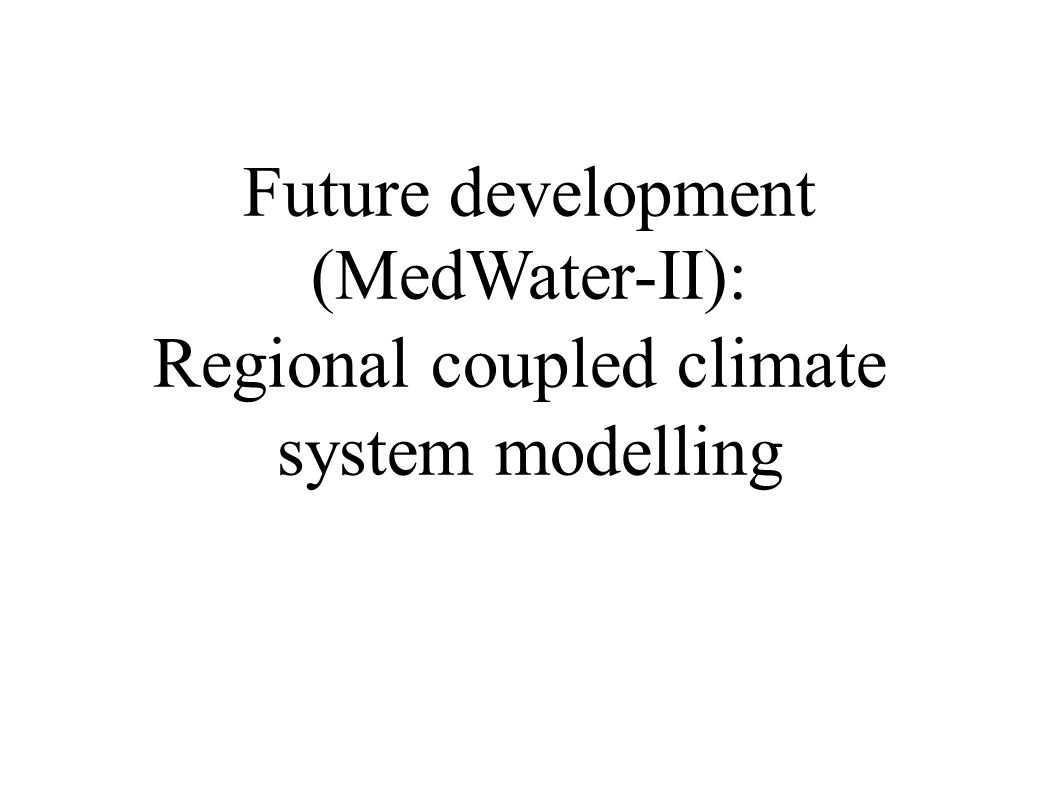 Future development (MedWater-II): Regional coupled climate system modelling